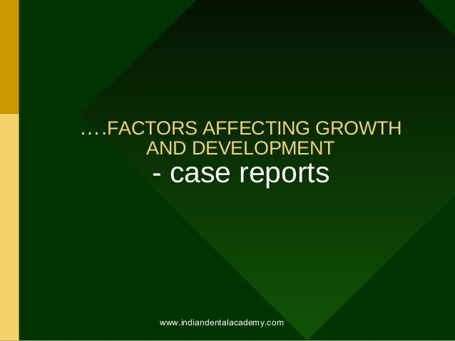 ….FACTORS AFFECTING GROWTH AND DEVELOPMENT  - case reports  www.indiandentalacademy.com