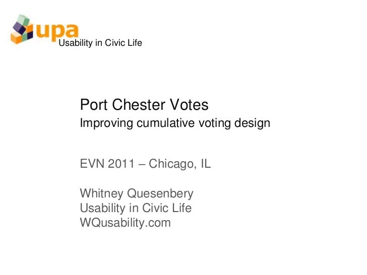 Port Chester VotesImproving cumulative voting design<br />EVN 2011 – Chicago, IL<br />Whitney Quesenbery<br />Usability in...