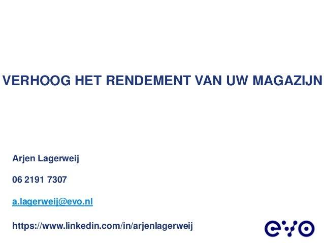 VERHOOG HET RENDEMENT VAN UW MAGAZIJN Arjen Lagerweij 06 2191 7307 a.lagerweij@evo.nl https://www.linkedin.com/in/arjenlag...