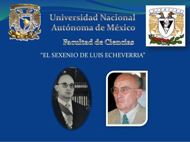 """""""EL SEXENIO DE LUIS ECHEVERRIA"""""""
