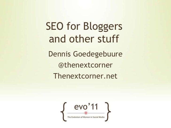 SEO for Bloggersand other stuff<br />Dennis Goedegebuure<br />@thenextcorner<br />Thenextcorner.net<br />