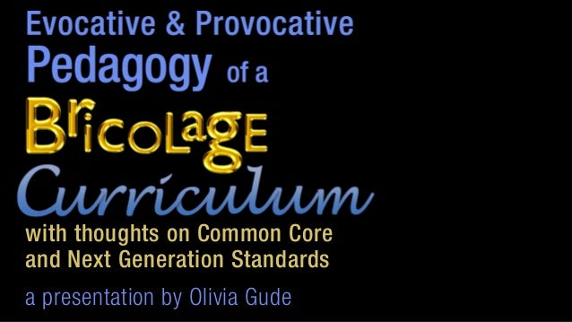 Evocative Pedagogy Bricolage Curriculum Common Core