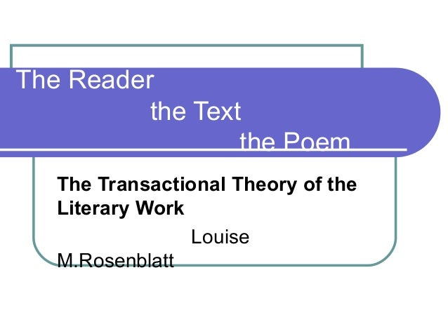 The Reader the Text the Poem The Transactional Theory of the Literary Work Louise M.Rosenblatt