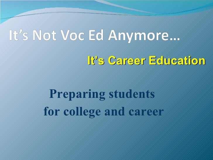 It's Career Education   Preparing students for college and career