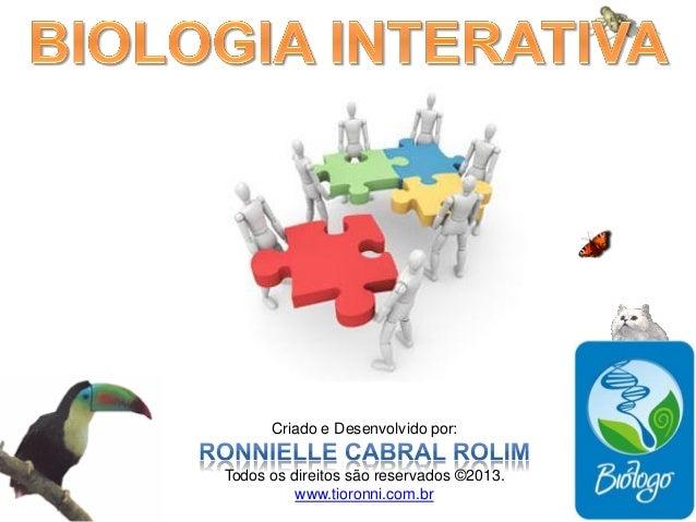 Criado e Desenvolvido por: Todos os direitos são reservados ©2013. www.tioronni.com.br