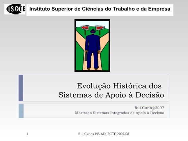 @E Instituto Superior de Ciências do Trabalho e da Empresa     Evolução Histórica dos Sistemas de Apoio à Decisão  Rui Cun...