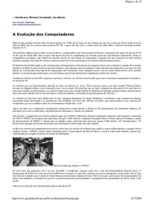 Por Carlos E. Morimoto http://www.guiadohardware.net :. Hardware, Manual Completo, 4a edição A Evolução dos Computadores H...