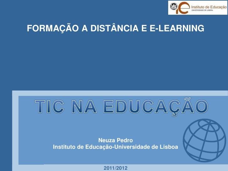 FORMAÇÃO A DISTÂNCIA E E-LEARNING                     Neuza Pedro    Instituto de Educação-Universidade de Lisboa         ...