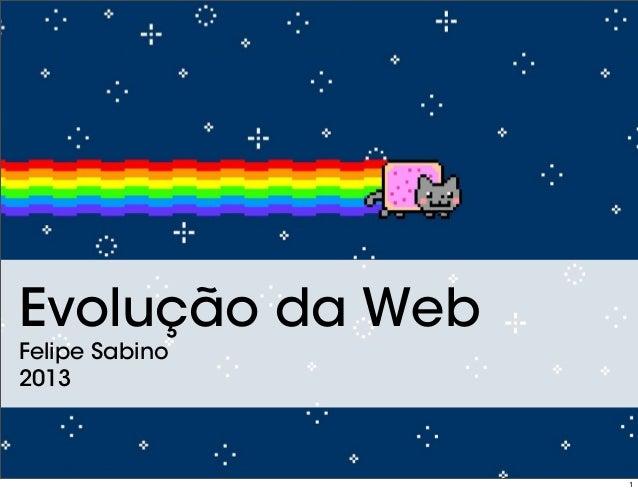 Evolução da Web Felipe Sabino 2013 1