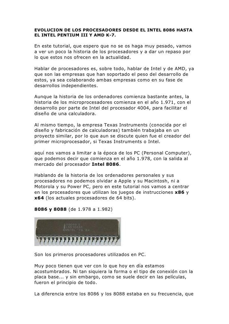 EVOLUCION DE LOS PROCESADORES DESDE EL INTEL 8086 HASTA EL INTEL PENTIUM III Y AMD K-7.  En este tutorial, que espero que ...