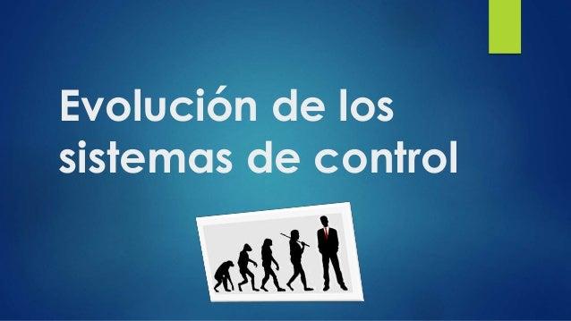 Evolución de los sistemas de control