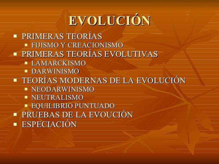 EVOLUCIÓN <ul><li>PRIMERAS TEORÍAS </li></ul><ul><ul><li>FIJISMO Y CREACIONISMO  </li></ul></ul><ul><li>PRIMERAS TEORÍAS E...