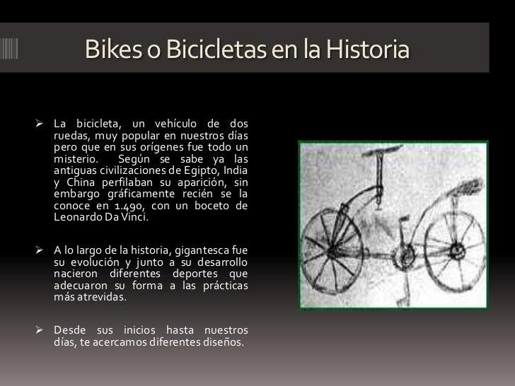 Bikes o Bicicletas en la Historia<br /><ul><li>La bicicleta, un vehículo de dos  ruedas, muy popular en nuestros días pero...