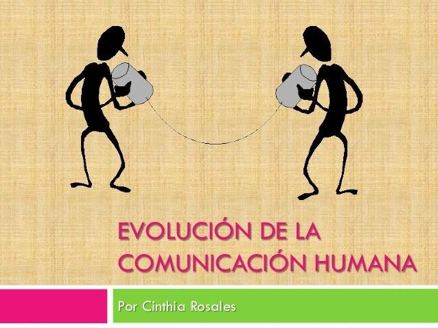 EVOLUCIÓN DE LA COMUNICACIÓN HUMANA Por Cinthia Rosales