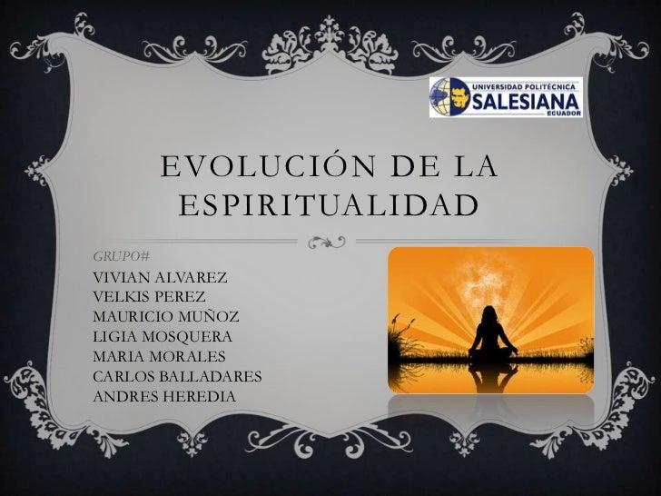 EVOLUCIÓN DE LA          ESPIRITUALIDADGRUPO#VIVIAN ALVAREZVELKIS PEREZMAURICIO MUÑOZLIGIA MOSQUERAMARIA MORALESCARLOS BAL...