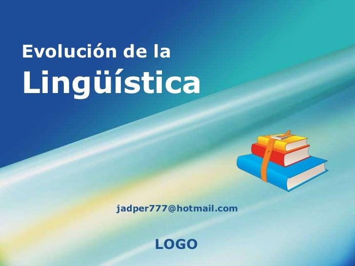 Evolución de la Lingüística<br />jadper777@hotmail.com<br />
