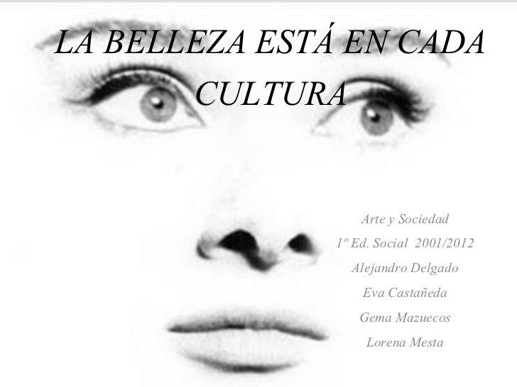 LA BELLEZA ESTÁ EN CADA       CULTURA                  Arte y Sociedad              1º Ed. Social 2001/2012               ...
