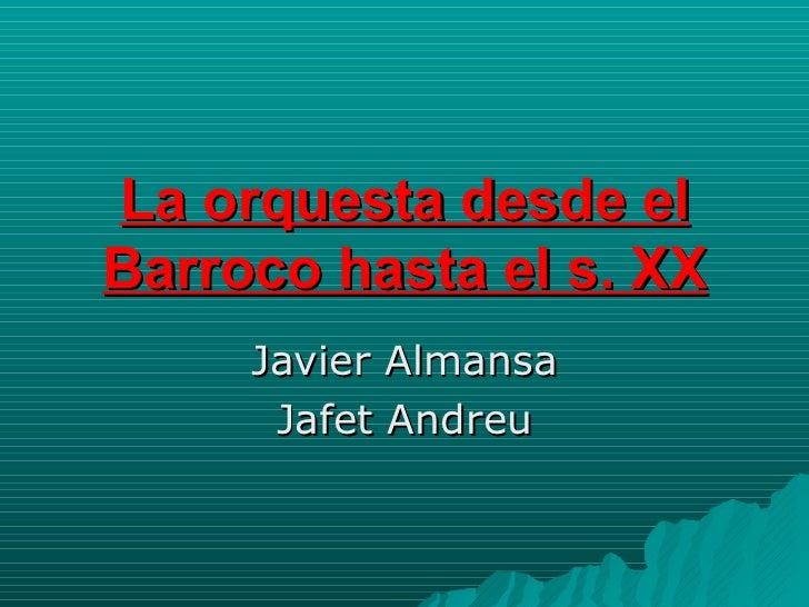 La orquesta desde el Barroco hasta el s. XX Javier Almansa Jafet Andreu