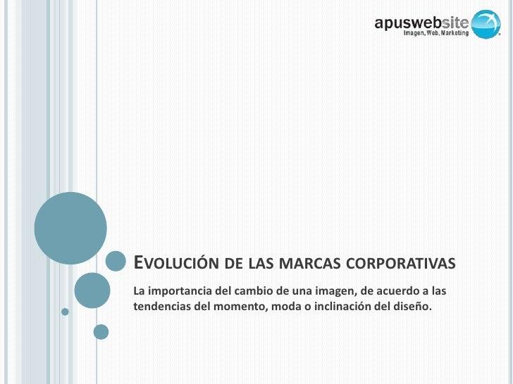 Evolución de las marcas corporativas<br />La importancia del cambio de una imagen, de acuerdo a las tendencias del momento...