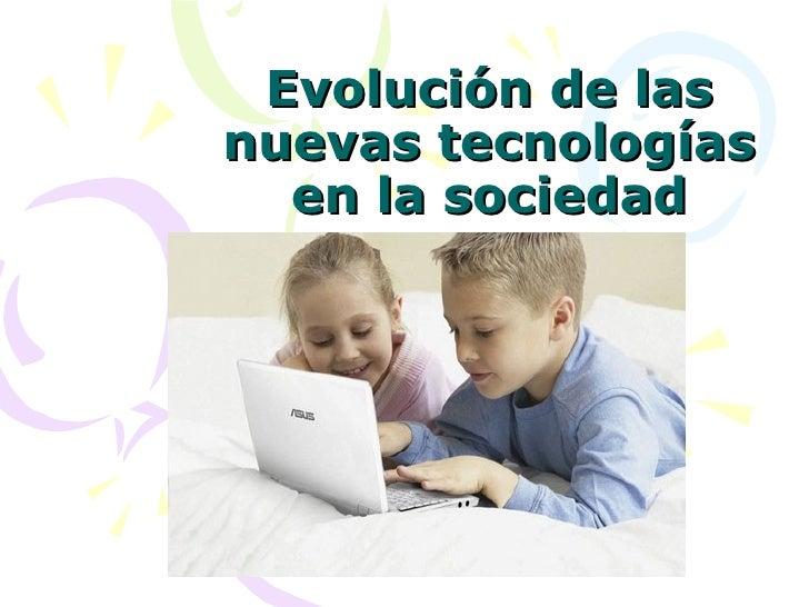 Evolución de las nuevas tecnologías en la sociedad