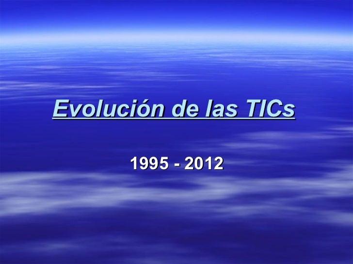 Evolución de las TICs      1995 - 2012