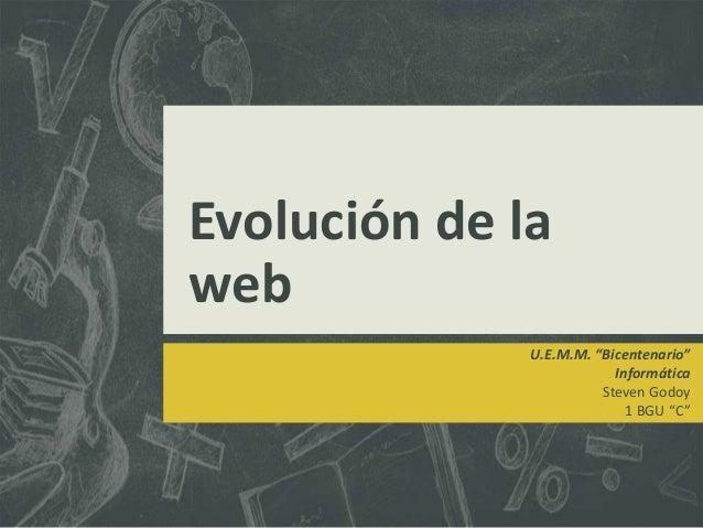 """Evolución de la web U.E.M.M. """"Bicentenario"""" Informática Steven Godoy 1 BGU """"C"""""""