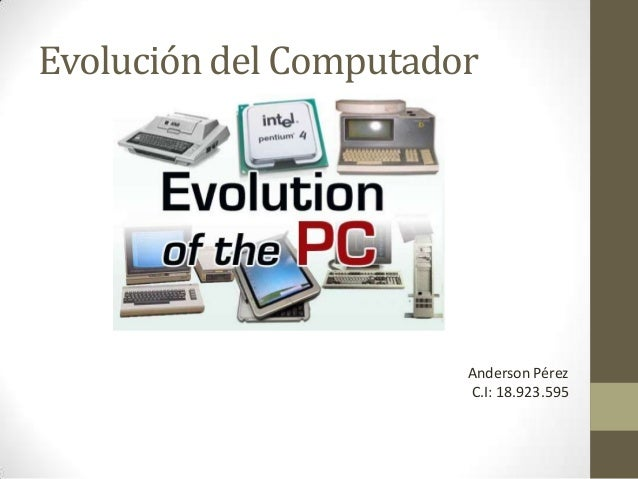 Evolución del ComputadorAnderson PérezC.I: 18.923.595