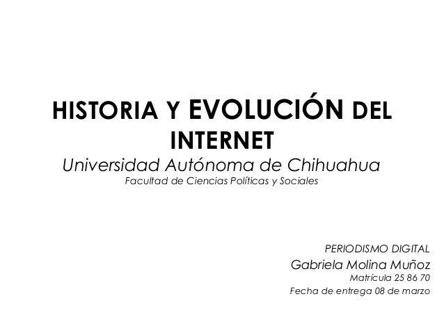 HISTORIA Y EVOLUCIÓN DEL INTERNET Universidad Autónoma de Chihuahua Facultad de Ciencias Políticas y Sociales PERIODISMO D...