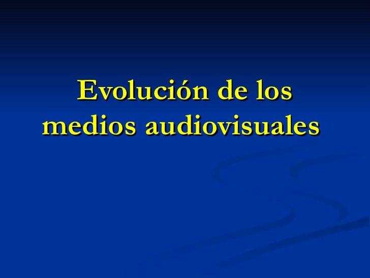 EvolucióN De Los Medios Audiovisuales