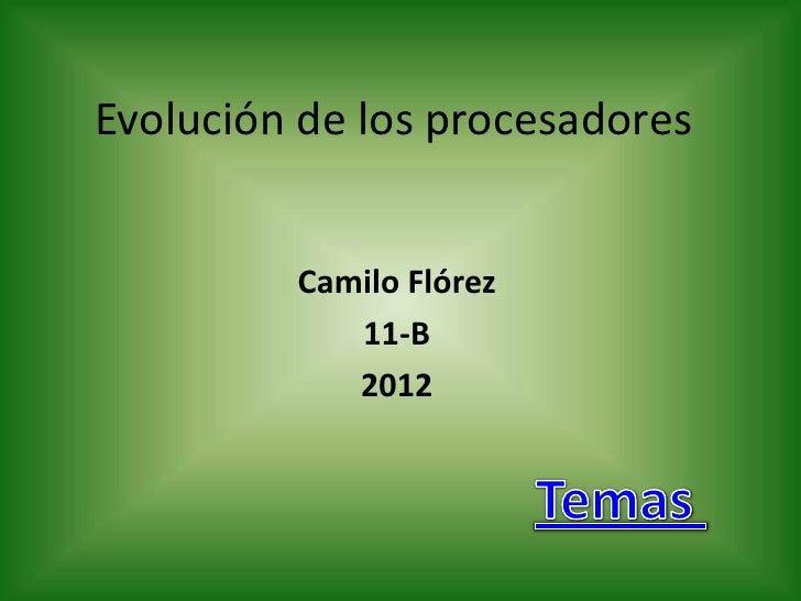 Evolución de los procesadores         Camilo Flórez            11-B            2012