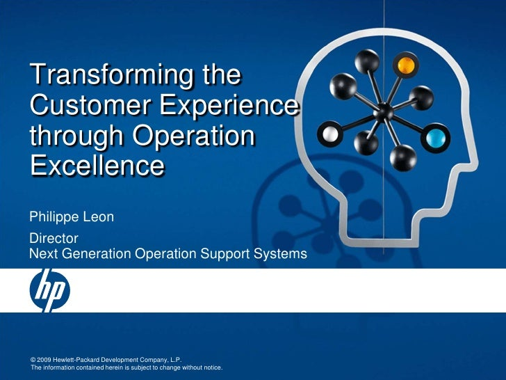 Transforming the Customer Experiencethrough Operation Excellence<br />Philippe Leon<br />DirectorNext Generation Operation...