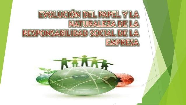 Responsabilidad social y naturaleza de las empresas En la actualidad, las corporaciones están sujetas a presiones provenie...