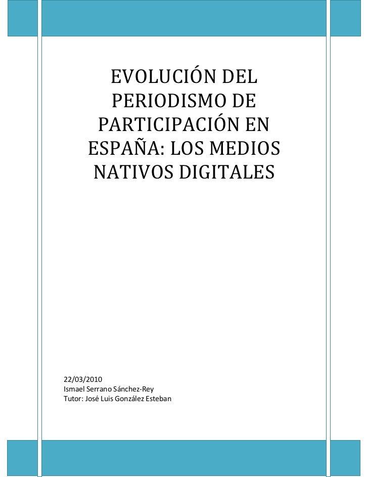 EVOLUCIÓN DEL         PERIODISMO DE        PARTICIPACIÓN EN       ESPAÑA: LOS MEDIOS       NATIVOS DIGITALES22/03/2010Isma...