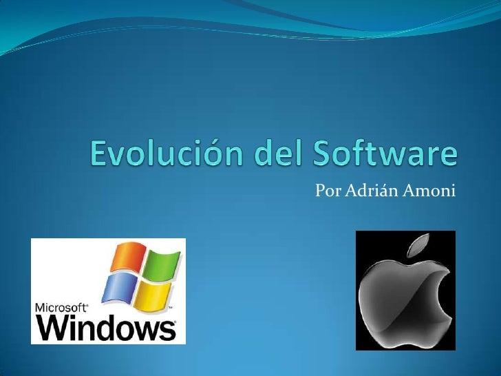 Evolución del Software<br />Por Adrián Amoni<br />