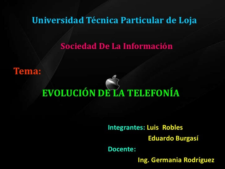 Universidad Técnica Particular de Loja             Sociedad De La Información  Tema:          EVOLUCIÓN DE LA TELEFONÍA   ...