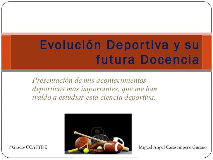 Presentación de mis acontecimientos deportivos mas importantes, que me han traído a estudiar esta ciencia deportiva. Evolu...