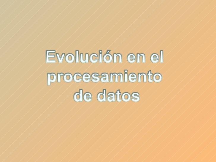 Evolución en el procesamientos de datos