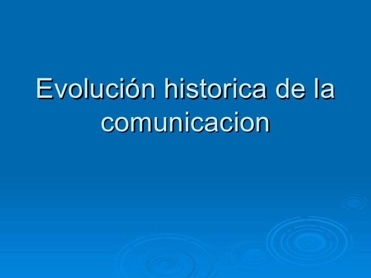 Evolución historica de la comunicacion