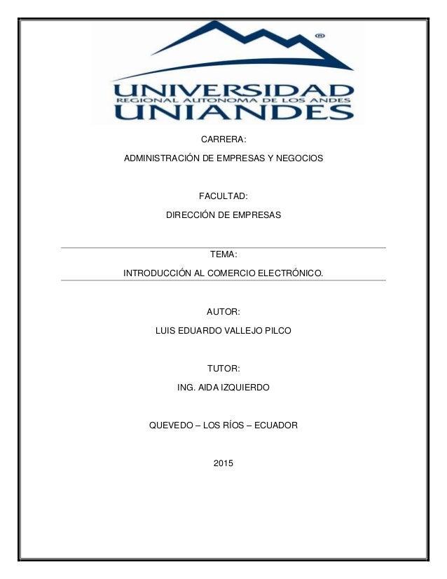 CARRERA: ADMINISTRACIÓN DE EMPRESAS Y NEGOCIOS FACULTAD: DIRECCIÓN DE EMPRESAS TEMA: INTRODUCCIÓN AL COMERCIO ELECTRÓNICO....