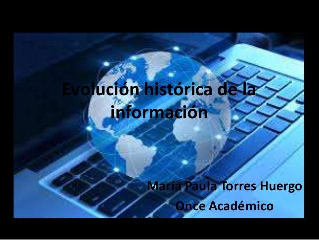 Evolución histórica de la  información  María Paula Torres Huergo  Once Académico