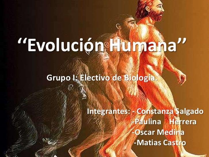 ''Evolución Humana''   Grupo I: Electivo de Biología.             Integrantes: - Constanza Salgado                        ...
