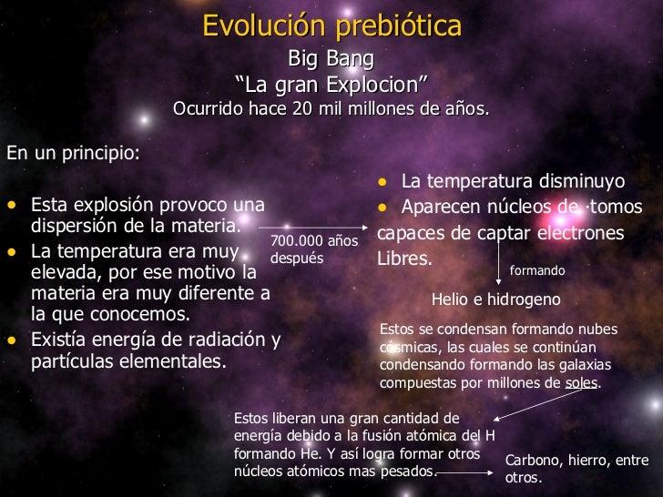 Evolución prebiótica <ul><li>En un principio: </li></ul><ul><li>Esta explosión provoco una dispersión de la materia.  </li...