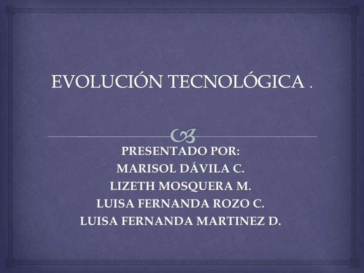 PRESENTADO POR:     MARISOL DÁVILA C.    LIZETH MOSQUERA M.  LUISA FERNANDA ROZO C.LUISA FERNANDA MARTINEZ D.