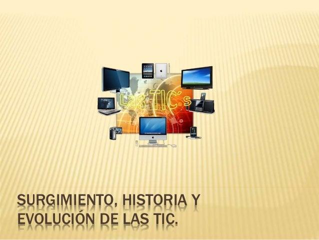 SURGIMIENTO, HISTORIA Y EVOLUCIÓN DE LAS TIC.