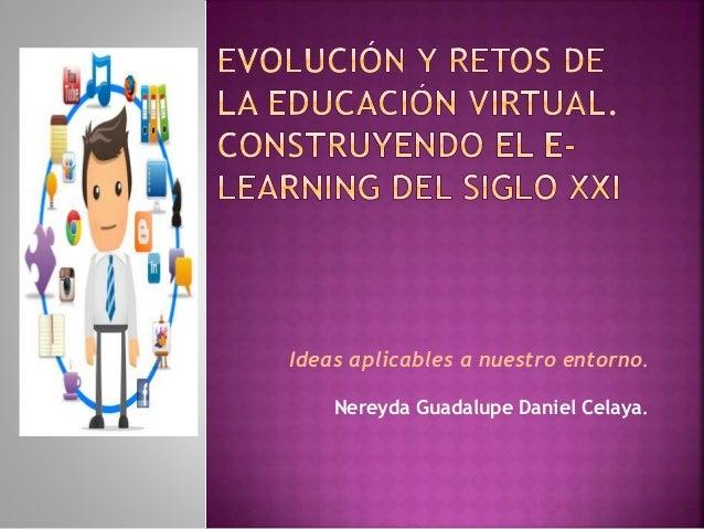 Ideas aplicables a nuestro entorno.  Nereyda Guadalupe Daniel Celaya.