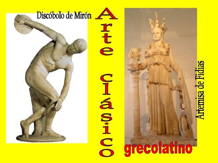 Arte clásico  Discóbolo de Mirón Artemisa de Fidias grecolatino