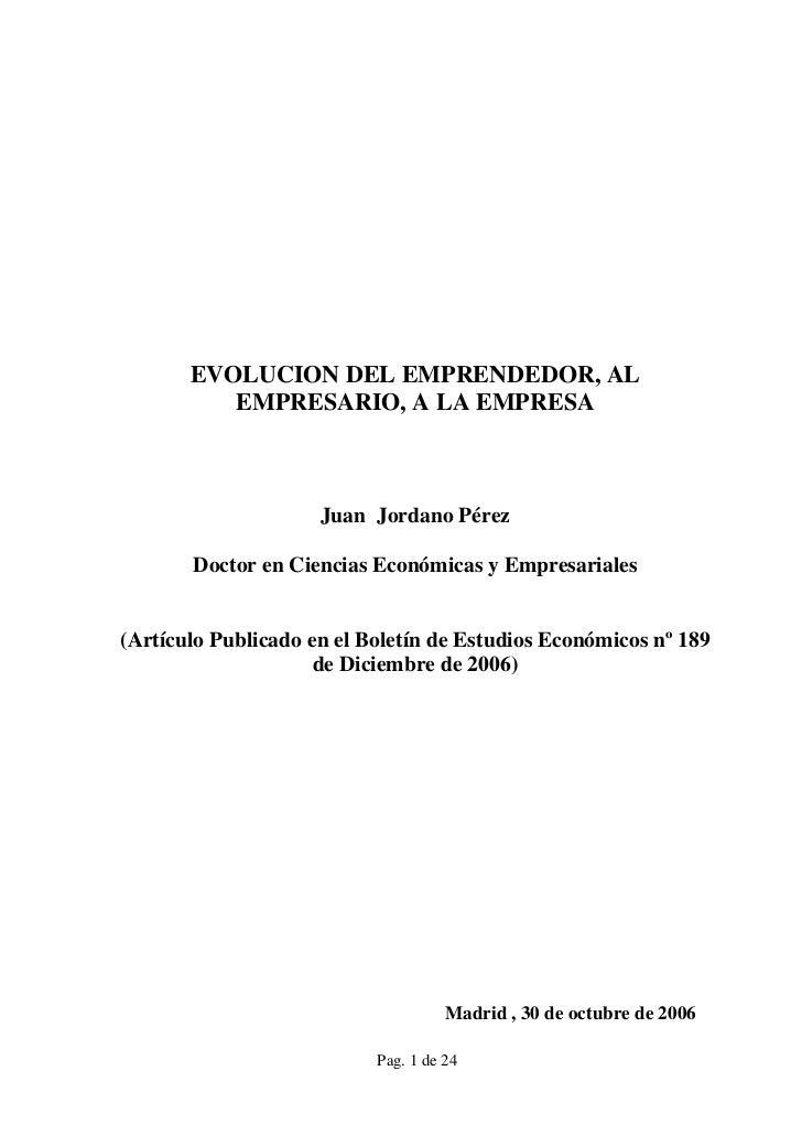 EVOLUCION DEL EMPRENDEDOR, AL          EMPRESARIO, A LA EMPRESA                     Juan Jordano Pérez       Doctor en Cie...