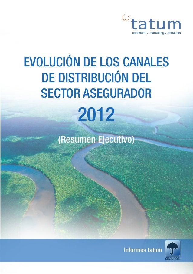 EVOLUCIÓN DE LOS CANALES   DE DISTRIBUCIÓN DEL   SECTOR ASEGURADOR         2012     (Resumen Ejecutivo)                   ...