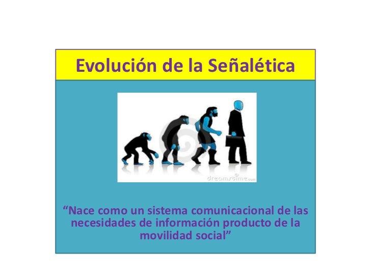 """Evolución de la Señalética""""Nace como un sistema comunicacional de las necesidades de información producto de la           ..."""