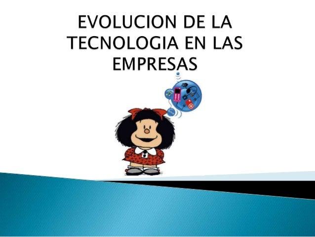    En las últimas décadas las empresas han cambiado mucho en cuanto al uso de tecnologías    de información o mejor dicho...